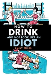 How To Drink And Not Look Like An Idiot Book
